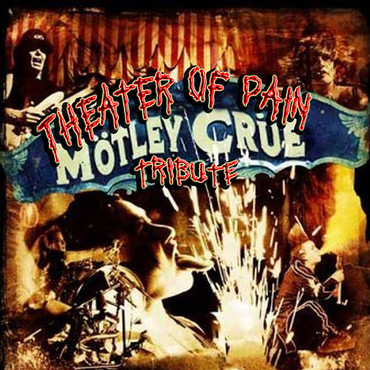 Theater of pain Hommage à Motley Crue - Groupe Hommage